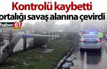 Trabzon'da kontrolü kaybeden sürücü ortalığı savaş alanına çevirdi