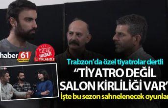 """Trabzon'da özel tiyatrolar dertli - """"Tiyatro..."""