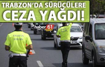 Trabzon'da sürücülere ceza yağdı!