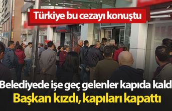 Geç gelen işçilere kızan başkan kapıları kapattı