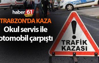 Trabzon'da kaza - Okul servis ile Otomobil çarpıştı