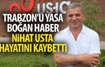 Trabzon'un üzen haber! Nihat Usta hayatını...