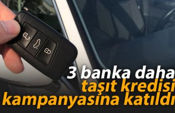 3 banka daha taşıt kredisi kampanyasına katıldı