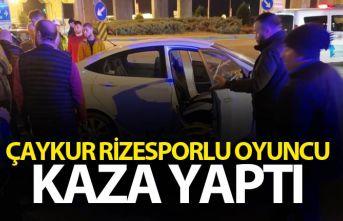 Çaykur Rizespor'lu oyuncu kaza yaptı