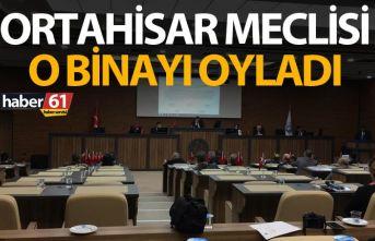 Ortahisar meclisi o binayı oyladı