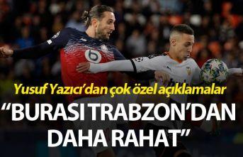 """Yusuf Yazıcı: """"Burası Trabzon'a göre biraz..."""
