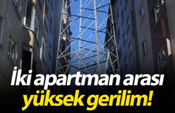 İki apartman arası yüksek gerilim!