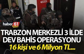 Trabzon Merkezli 3 ilde Dev Bahis operasyonu - Tam...