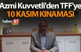 Kuvvetli'den TFF'ye 10 Kasım kınaması