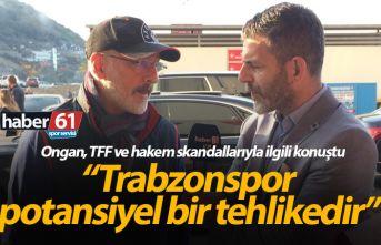 Ongan: Trabzonspor'un önünün kesildiğini...