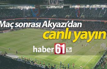 Trabzonspor Alanyaspor maçı sonrası Akyazı'dan canlı yayın