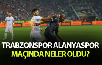 Trabzonspor Alanyaspor maçında nele oldu?