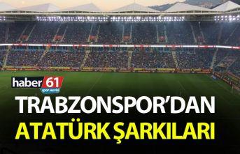 Trabzonspor'dan Atatürk şarkıları