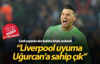 """""""Liverpool uyuma Uğurcan'a sahip çık"""""""