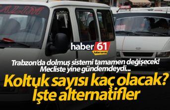 Trabzon'da dolmuşlar kaç kişilik olacak? 3 alternatif var...
