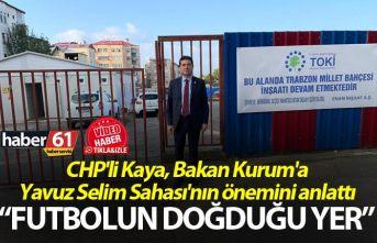 CHP'li Kaya, Bakan Kurum'a Yavuz Selim Sahası'nın önemini anlattı