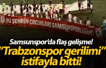 Samsunspor'da Trabzonspor tartışması istifa...
