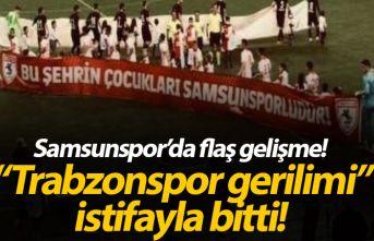 Samsunspor'da Trabzonspor tartışması istifa getirdi!