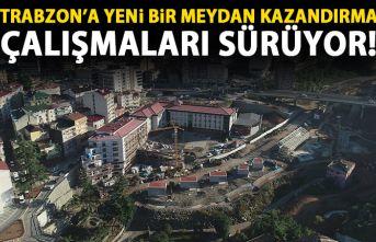Trabzon'a yeni bir meydan kazandırma çalışmaları...