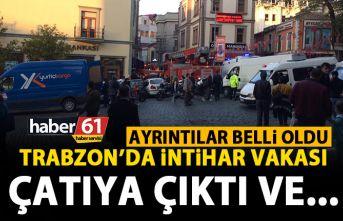 Trabzon'da intihar vakası! Çatıya çıktı...