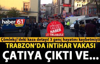 Trabzon'da intihar vakası! Çatıya çıktı ve...