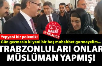 Belediye başkanından akıl almaz sözler: Trabzon'u biz müslüman yaptık!