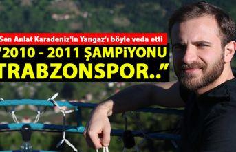 Sen Anlat Karadeniz'in Yangaz'ı böyle...
