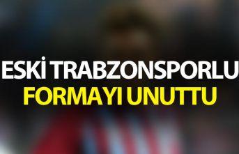Eski Trabzonsporlu formayı unuttu