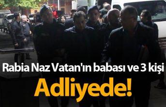 Rabia Naz Vatan'ın babası ve 3 kişi adliyede