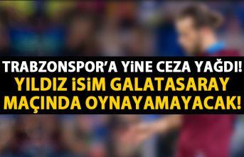 Trabzonspor'a ceza yağdı! Yıldız isim Galatasaray maçında yok!