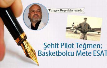 Şehit Pilot Teğmen; Basketbolcu Mete ESAT