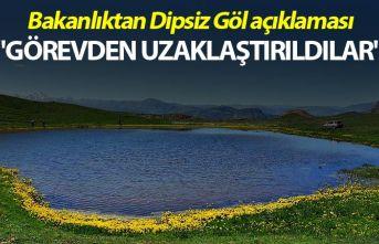 """Bakanlıktan Dipsiz Göl açıklaması - """"Görevden uzaklaştırıldılar"""""""