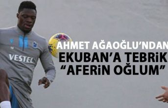 Ahmet Ağaoğlu'ndan Ekuban'a: Aferin oğlum!