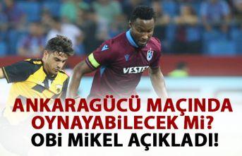 Obi Mikel açıkladı! Ankaragücü maçında oynayabilecek...