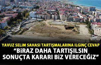 Trabzon'da Yavuz Selim Sahası tartışmasına...