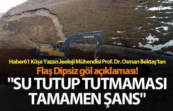 """Flaş Dipsiz göl açıklaması! """"Su tutup tutmaması tamamen şans"""""""