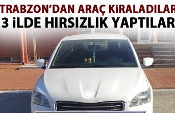 Trabzon'dan araç kiraladılar 3 ilde hırsızlık...