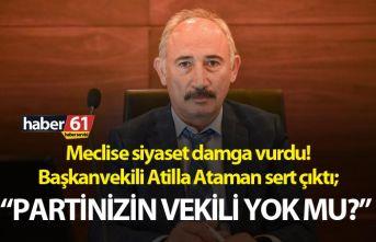 Meclise siyaset damga vurdu! Başkanvekili Atilla Ataman sert çıktı; Partinizin vekili yok mu?