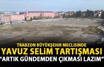 Büyükşehir Meclisinde Yavuzselim tartışması!:...