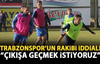 Trabzonspor'un rakibi iddialı: Çıkışa geçmek istiyoruz!