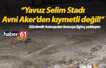 """""""Yavuz Selim, Avni Aker'den kıymetli değil!"""""""