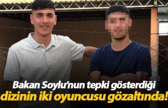 Bakan Soylu'nun tepki gösterdiği dizinin iki oyuncusu gözaltında