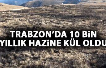 Trabzon'da 10 bin yıllık hazine kül oldu
