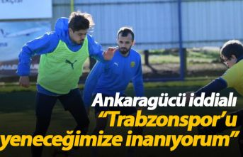 """Ankaragücü iddialı """"Trabzonspor'u yeneceğimize inanıyoruz"""""""