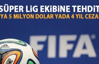 FİFA'dan Süper Lig ekibine tehdit! Ya 5 milyon dolar yada 4 yıl ceza!