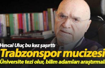 Hıncal Uluç bu defa şaşırttı: Trabzon mucizesi