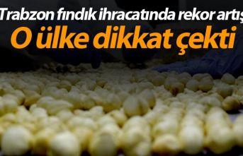 Trabzon fındık ihracatında rekor artış - O ülke...