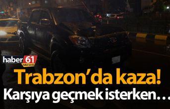 Trabzon'da kaza! Karşıya geçmek isterken…