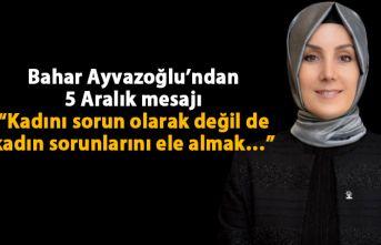 Bahar Ayvazoğlu'ndan 5 Aralık mesajı: Kadını sorun olarak değil kadın sorunlarını ele almak…