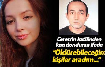 Ceren Özdemir'in katilinden kan donduran ifade!